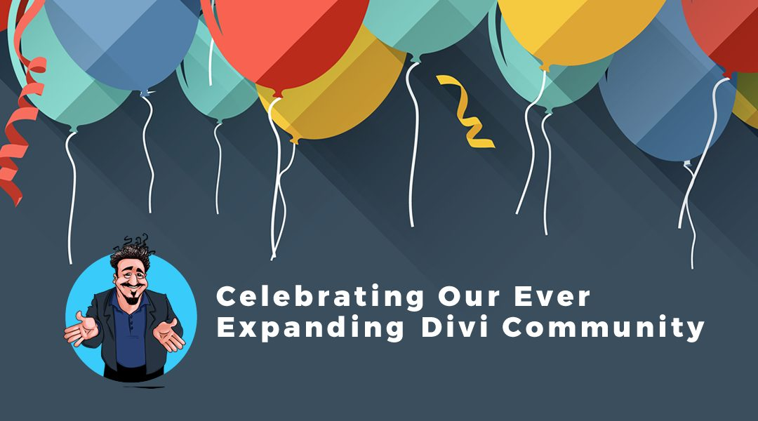 Celebrating An Awesome Loving & Growing Divi Community