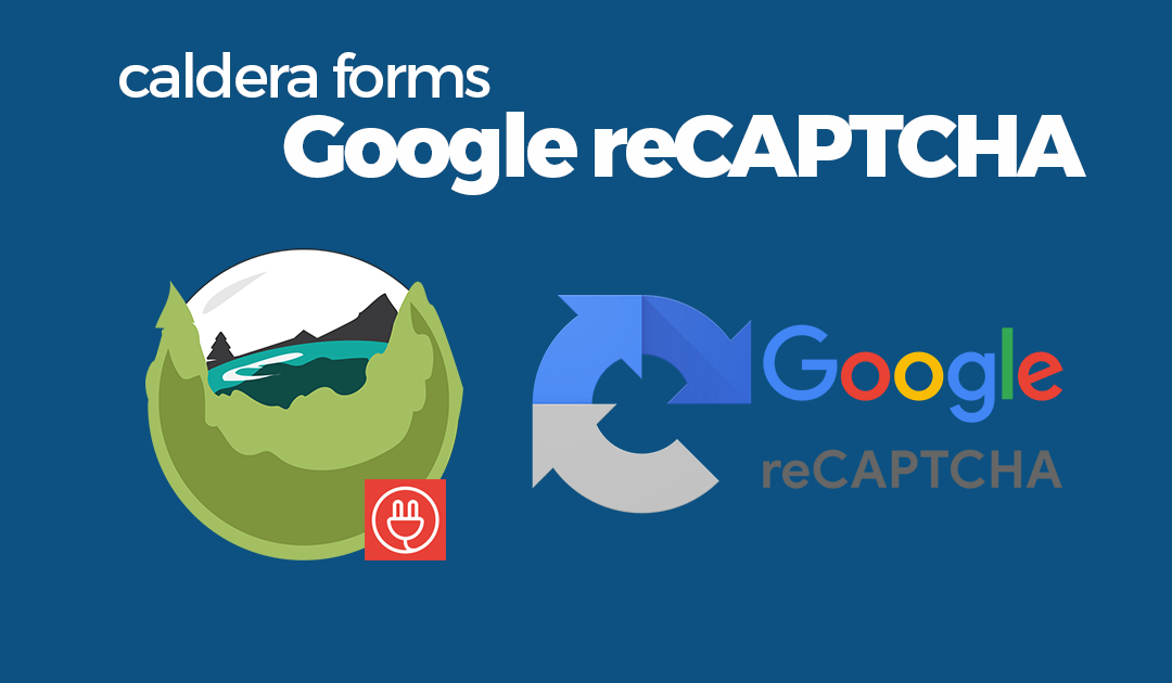 Setting Up Google reCAPTCHA On Your Caldera Form Using The Caldera Forms Anti Spam Plugin